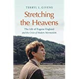 Stretching the Heavens: The Life of Eugene England and the Crisis of Modern Mormonism