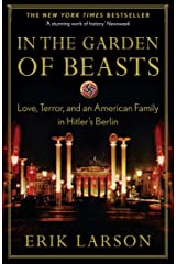 In the Garden of Beasts: love, terror, and an American family in Hitler's Berlin Kindle Edition