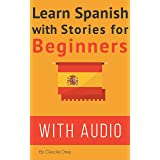 Spanish: Learn Spanish with Stories for Beginners (+ audio): 10 Easy Spanish Short Stories with English Glossaries throughout