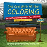 The One With All The Coloring: An Unofficial Coloring Book for Fans of Friends