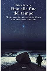 Fino alla fine del tempo. Mente, materia e ricerca di significato in un universo in evoluzione Hardcover