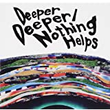 Deeper Deeper/Nothing Helps