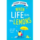 When Life Gives You Lemons: the feel-good romantic comedy you need to read, from the #1 Kindle best selling author: the perfe