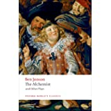 The Alchemist and Other Plays: Volpone, or the Fox/ Epicene, or the Silent Woman/ the Alchemist/ Bartholemew Fair (Oxford Wor