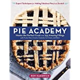 Pie Academy: Master the Perfect Crust and 255 Amazing Fillings: Master the Perfect Crust and 255 Amazing Fillings, with Fruit
