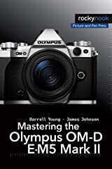 Mastering the Olympus OM-D E-M5 Mark II (The Mastering Camera Guide Series) Kindle Edition