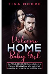 Welcome Home, Baby Girl: An MDLG, DDLG & ABDL novel about a Mommy & Daddy Dom who train their naughty girl to be the perfect little one Kindle Edition