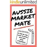 AUSSIE MARKET MATE: A Step-by-Guide to Buying Your First Home in Australia (Real Estate, Home Buying, Buying a House, Home Bu