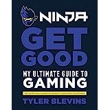 Ninja: Get Good: My Ultimate Guide to Gaming
