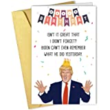 Funny Donald Trump Happy Birthday Card, Hilarious Bday Card for Him Her, Isn't It Great That I Didn't Forget? Biden Can't Eve