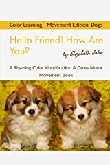 Hello Friend! How Are You? Color Learning - Movement Edition: Dogs: A Rhyming Color Identification & Gross Motor Movement Book (Hello Friends: Dogs) ペーパーバック