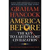 America Before: The Key to Earth's Lost Civilization: A new investigation into the mysteries of the human past by the bestsel