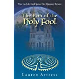 The Path of the Holy Fool: How the Labyrinth Ignites Our Visionary Powers