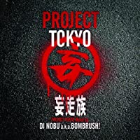 PROJECT TOKYO MIXED BY DJ NOBU A.K.A. BOMBRUSH!