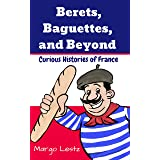 Berets, Baguettes, and Beyond: Curious Histories of France