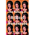 Making of Biblical Womanhood: How the Subjugation of Women Became Gospel Truth