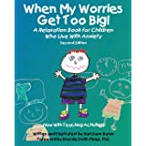 When My Worries Get Too Big! Second Edition: A Relaxation Book for Children Who Live with Anxiety