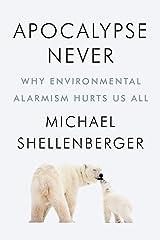 Apocalypse Never: Why Environmental Alarmism Hurts Us All Kindle Edition