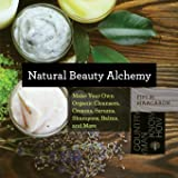 Natural Beauty Alchemy: Make Your Own Organic Cleansers, Creams, Serums, Shampoos, Balms, and More: 0