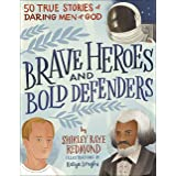 Brave Heroes and Bold Defenders: 50 True Stories of Daring Men of God