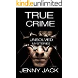 TRUE CRIME: 30 UNSOLVED MURDERS, DISAPPEARANCES, AND KILLING MYSTERIES FROM THE WHOLE WORLD ….