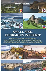 SMALL SIZE, ENORMOUS INTEREST: A CRITICAL ANALYSIS OF ANDORRA, THE FAROE ISLANDS, ICELAND, LIECHTENSTEIN, LUXEMBOURG, MALTA, MONACO AND SAN MARINO ペーパーバック