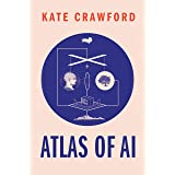 The Atlas of AI: Power, Politics, and the Planetary Costs of Artificial Intelligence