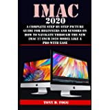 iMac 2020: A Complete Step By Step Picture Guide For Beginners And Seniors On How To Navigate Through The New iMAC 27-inch 20