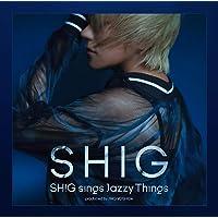 SHIG sings Jazzy Things-produced by JIRO YOSHIDA