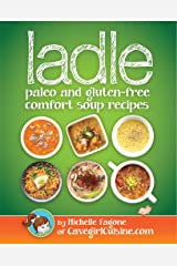 ladle: paleo and gluten-free comfort soups Kindle Edition