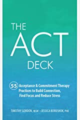 The ACT Deck: 55 Acceptance & Commitment Therapy Practices to Build Connection, Find Focus and Reduce Stress Kindle Edition