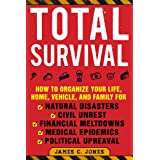 Total Survival: How to Organize Your Life, Home, Vehicle, and Family for Natural Disasters, Civil Unrest, Financial Meltdowns