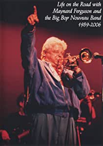 Life on the Road with Maynard Ferguson and the Big Bop Nouveau Band:1989-2006 [DVD]