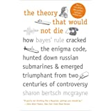 The Theory That Would Not Die: How Bayes' Rule Cracked the Enigma Code, Hunted Down Russian Submarines, & Emerged Triumphant