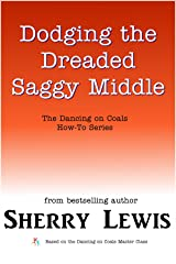 Dodging the Dreaded Saggy Middle (The Dancing on Coals How-To Series Book 8) Kindle Edition