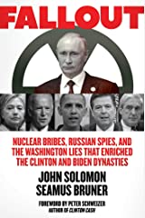 Fallout: Nuclear Bribes, Russian Spies, and the Washington Lies that Enriched the Clinton and Biden Dynasties Kindle Edition