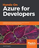 Hands-On Azure for Developers: Implement rich Azure PaaS eco…