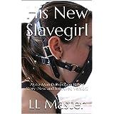 His New Slavegirl: Alpha Man Domination BDSM Story (New and Improved Version)
