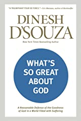 What's So Great about God: A Reasonable Defense of the Goodness of God in a World Filled with Suffering Kindle Edition