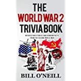 The World War 2 Trivia Book: Interesting Stories and Random Facts from the Second World War: 1