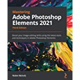 Mastering Adobe Photoshop Elements 2021 - Third Edition: Boost your image-editing skills using the latest tools and technique