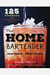 The Home Bartender: 125 Cocktails Made with Four Ingredients or Less Hardcover