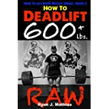 How To Deadlift 600 lbs. RAW: 12 Week Deadlift Program and Technique Guide
