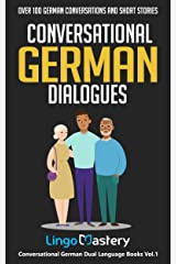 Conversational German Dialogues: Over 100 German Conversations and Short Stories (Conversational German Dual Language Books) (German Edition) Kindle Edition