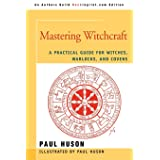 MASTERING WITCHCRAFT: A Practical Guide for Witches, Warlocks, and Covens