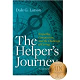 The Helper's Journey: Empathy, Compassion, and the Challenge of Caring, Second Edition