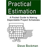 Practical Estimation: A Pocket Guide to Making Dependable Project Schedules