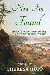 Now I'm Found: Desolation and Discovery in the Gold Rush Years (Oregon Chronicles Book 2) Kindle Edition