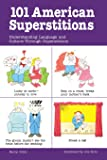 101 American Superstitions: Understanding Language and Culture Through Popular Superstitions (101... Language)