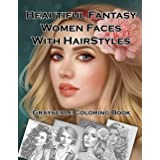 Beautiful Fantasy Women Faces With Hairstyles Grayscale Coloring Book: 30 Beautiful Fantasy Girls With Hairstyles Grayscale C